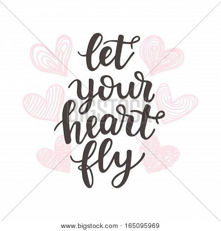 Let Your Heart Fly trendy quote. Valentines day romantic phrase. Hand drawn lettering, isolated on white.