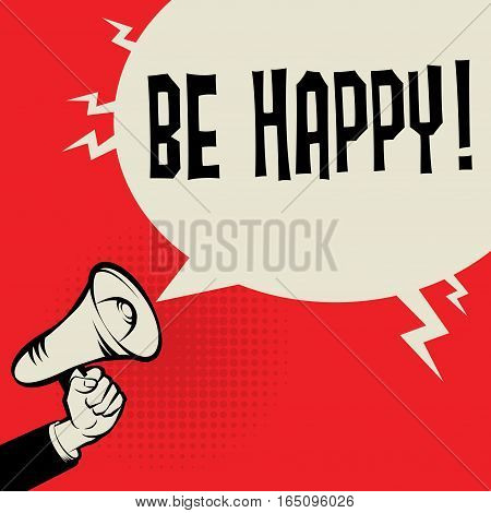 Megaphone Hand business concept with text Be Happy vector illustration