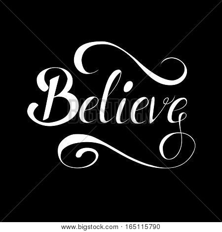 Inspiring lettering Believe made in vector isolated on black background.