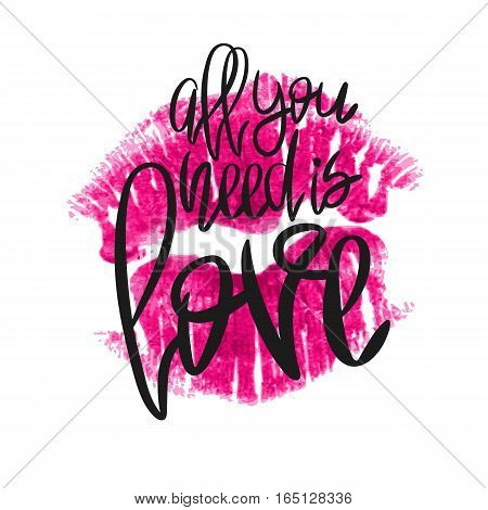 Romantic poster with lettering and lipstick imprint. Black handwritten phrase All you need is Love and pink lip kiss isolated on white. Vector Decorative illustration for Valentines day or wedding