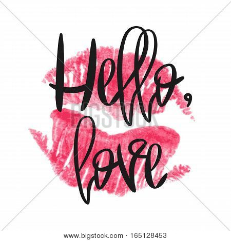 Romantic poster with lettering and lipstick imprint. Black handwritten phrase Hello Love and pink lip kiss isolated on white background. Vector Decorative illustration for Valentines day or wedding