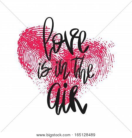 Romantic poster with lettering and fingerprint heart. Black handwritten phrase Love is in the air and pink thumbprint isolated on white. Vector Decorative illustration for Valentines day or wedding