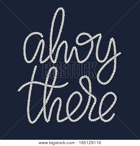Decorative rope hand lettering Ahoy There. Handwritten cord phrase isolated on navy blue background. Vector Design element for nautical illustration.