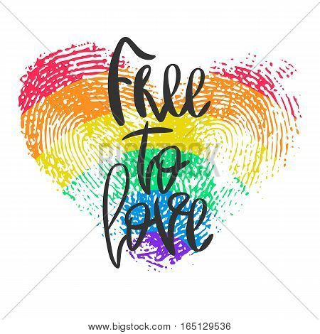 Conceptual poster with lettering and fingerprint heart. Black handwritten phrase Free to Love and LGBT rainbow thumbprint isolated on white. Vector Romantic illustration for Valentines day or wedding