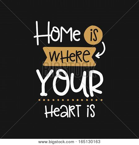 Vector poster with phrase decor elements. Typography card, image with lettering. Design for t-shirt and prints. Home is where your heart is.