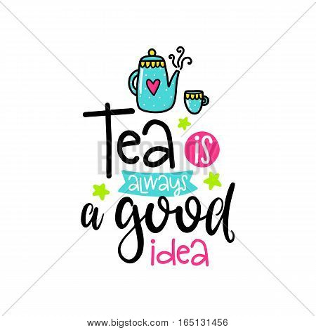 Vector poster with phrase, teapot and decor elements. Typography card, color image. Tea is always a good idea. Design for t-shirt and prints.