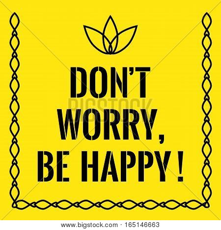 Motivational quote. Don't worry. Be happy. On yellow background.
