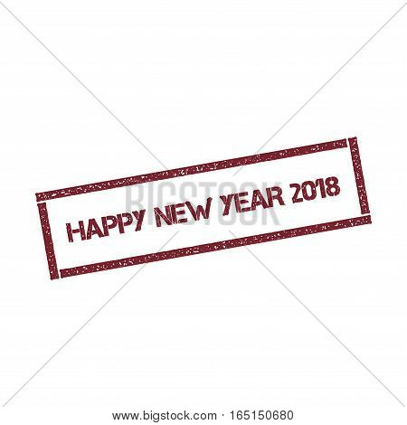 Happy New Year 2018 Rectangular Stamp. Textured Red Seal With Text Isolated On White Background, Vec