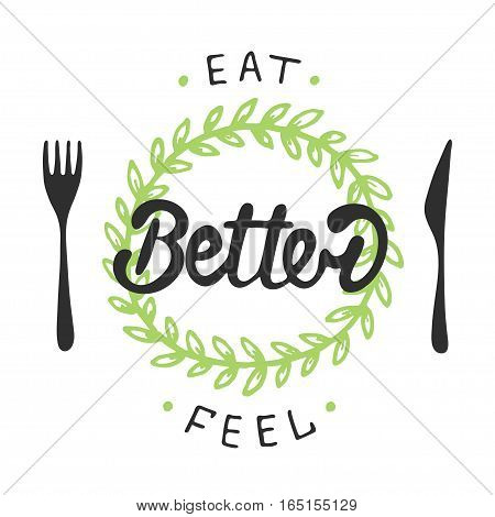 Vector card  Eat better feel better with green wreath. Handwritten lettering. Modern brush calligraphy.