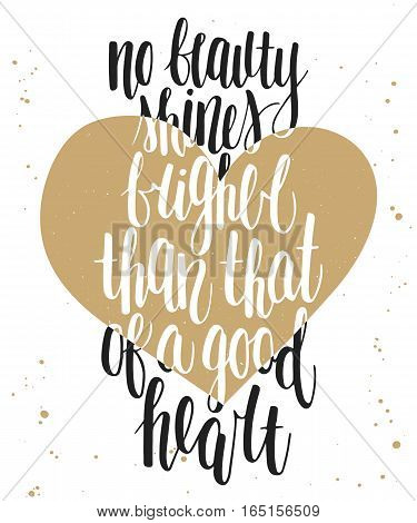 Vector card No beauty shines brighter than that of a good heart. Handwritten lettering.