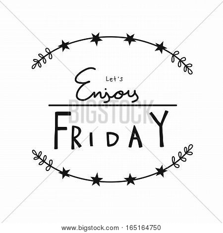Let's enjoy friday word lettering on white background
