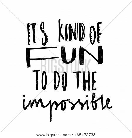 It's kind of fun to do the impossible. Black, white lettering. Decorative letter. Hand drawn lettering. Quote. Vector hand-painted illustration, inscription. Motivational poster. Vintage illustration.