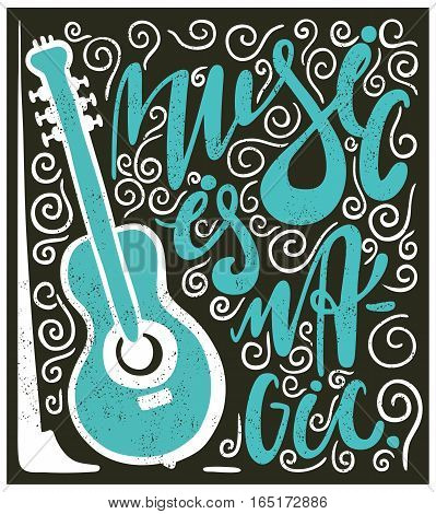 Stylish vintage lettering. Music is magic. Hand drawn lettering. Quote. Vector hand-painted illustration, inscription, poster. Vintage illustration with musical guitar on a textural background.