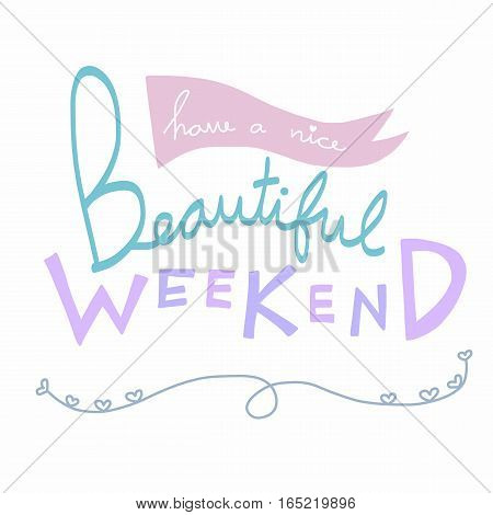 Have a nice beautiful weekend cute word lettering illustration
