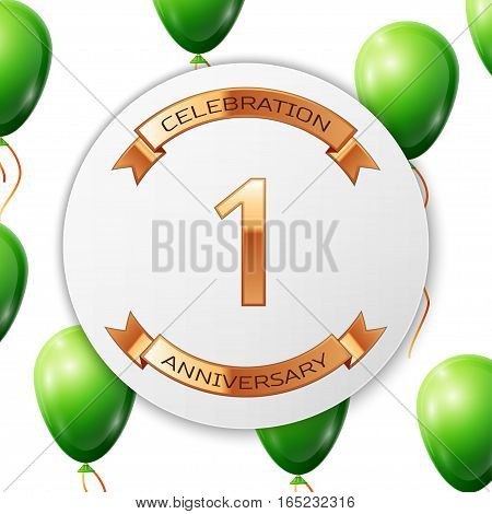 Golden number one years anniversary celebration on white circle paper banner with gold ribbon. Realistic green balloons with ribbon on white background. Vector illustration.