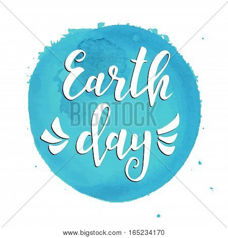 Earth day. Hand drawn typography poster. Conceptual handwritten phrase. T shirt hand lettered calligraphic design. Inspirational vector typography