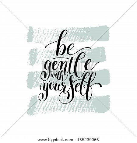 Be Gentle With Yourself. Motivational Quote. Hand Drawn Text Phrase in Vector, Decorative Verbal Design in Curly Fonts. Perfect for a Print, Greeting Card or a T-Shirt