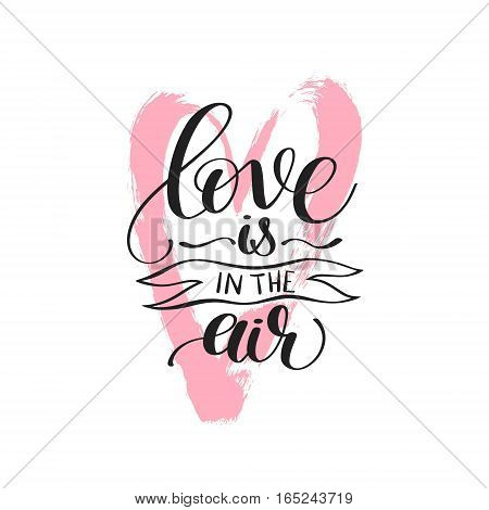 love is in the air black and white hand written lettering inscription on pink heart shape, handmade calligraphy to poster and greeting card design, vector illustration