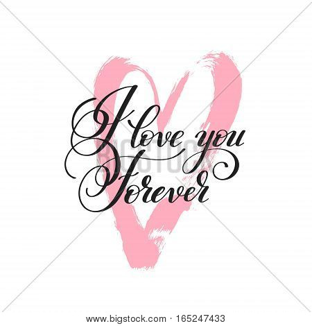 i love you forever handwritten lettering quote about love to valentines day design or wedding invitation or printable wall art, poster, home decor and other, calligraphy vector illustration