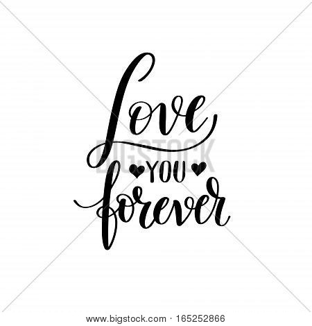 love you forever black and white hand written lettering about love to valentines day design poster, greeting card, photo album, banner, calligraphy vector illustration