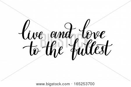live and love to the fullest black and white hand written lettering about love to valentines day design poster, greeting card, photo album, banner, calligraphy vector illustration