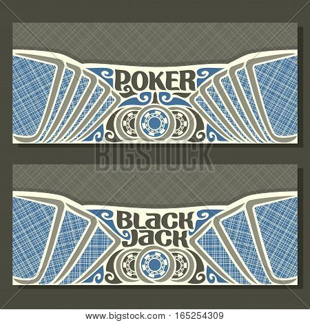 Vector horizontal banners for Black Jack and Poker: cards with blue lines back for gamble game blackjack, chips and card on grey texture background, banner for black jack and poker tournament.