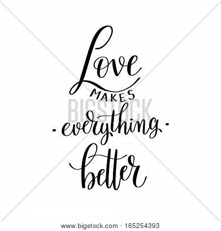 love makes everything better black and white hand written lettering about love to valentines day design poster, greeting card, photo album, banner, calligraphy vector illustration