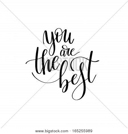 you are the best black and white hand written lettering phrase about love to valentines day design poster, greeting card, photo album, banner, calligraphy text vector illustration