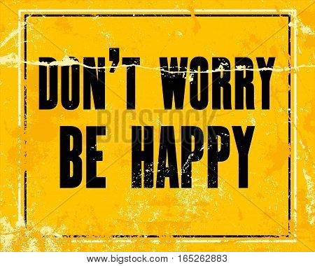 Inspiring motivation quote with text Don't Worry. Be Happy. Vector typography poster design concept