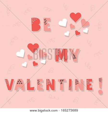 Cute pink cut font and textured Be My Valentine message with hearts on light pink background