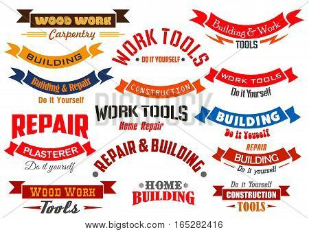 Vector icons and ribbons set for home repair, construction, building and carpentry emblems. Vector wood work and handyman or hardware toolkit badge signs and banners symbols for carpenter, plasterer worker and builder shop market or service
