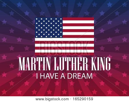 Martin Luther King Day. I have a dream. Festive background for a poster a banner with the American flag. Vector illustration