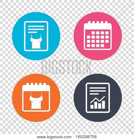Report document, calendar icons. Women T-shirt sign icon. Intimates and sleeps symbol. Transparent background. Vector