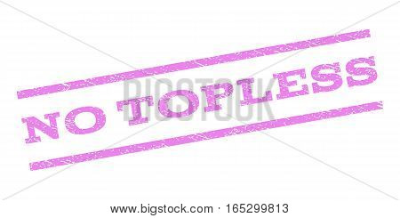 No Topless watermark stamp. Text tag between parallel lines with grunge design style. Rubber seal stamp with unclean texture. Vector violet color ink imprint on a white background.