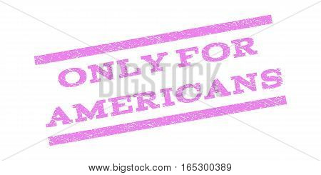 Only For Americans watermark stamp. Text caption between parallel lines with grunge design style. Rubber seal stamp with unclean texture. Vector violet color ink imprint on a white background.