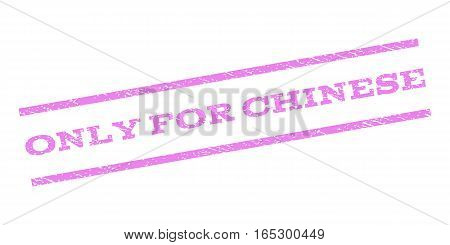 Only For Chinese watermark stamp. Text caption between parallel lines with grunge design style. Rubber seal stamp with dirty texture. Vector violet color ink imprint on a white background.