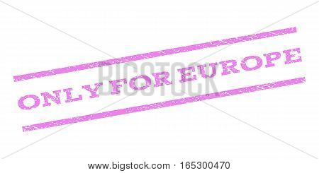 Only For Europe watermark stamp. Text caption between parallel lines with grunge design style. Rubber seal stamp with scratched texture. Vector violet color ink imprint on a white background.