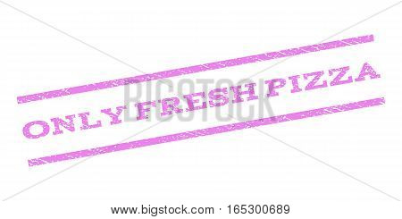 Only Fresh Pizza watermark stamp. Text tag between parallel lines with grunge design style. Rubber seal stamp with dust texture. Vector violet color ink imprint on a white background.