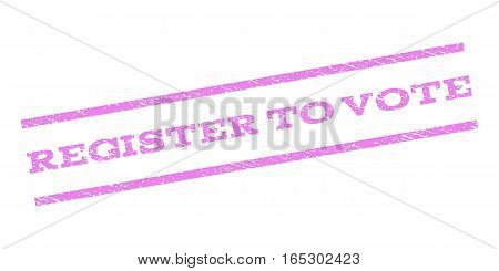 Register To Vote watermark stamp. Text caption between parallel lines with grunge design style. Rubber seal stamp with dirty texture. Vector violet color ink imprint on a white background.