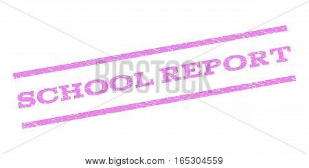 School Report watermark stamp. Text caption between parallel lines with grunge design style. Rubber seal stamp with scratched texture. Vector violet color ink imprint on a white background.