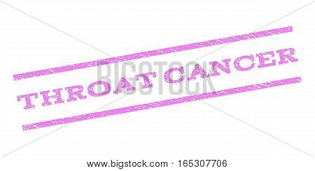 Throat Cancer watermark stamp. Text tag between parallel lines with grunge design style. Rubber seal stamp with scratched texture. Vector violet color ink imprint on a white background.