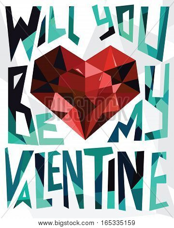 Will you be my valentine. Vector illustration with geometrical text and diamond ruby heart. Valentine romance poster greeting card flyer.