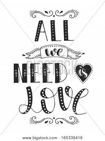 All we need is love. Hand drawn lettering. Motivational phrase handwritten.