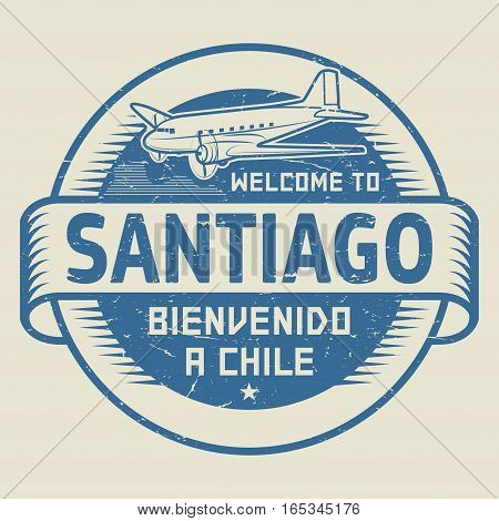 Grunge rubber stamp or tag with airplane and text Welcome to Santiago Chile (in Spanish language too) vector illustration