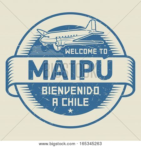 Grunge rubber stamp or tag with airplane and text Welcome to Maipu Chile (in Spanish language too) vector illustration