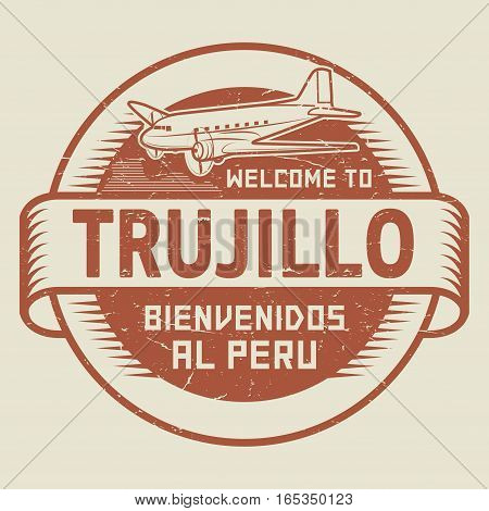 Grunge rubber stamp or tag with airplane and text Welcome to Trujillo Peru (in Spanish language too) vector illustration