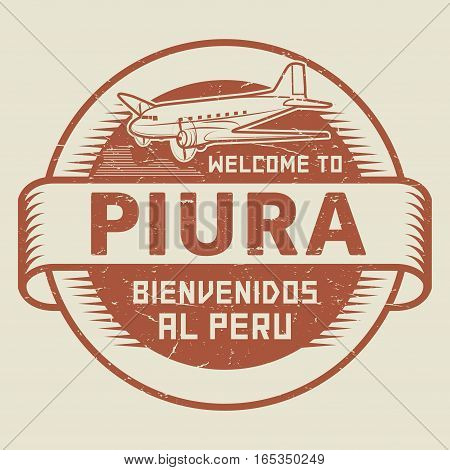 Grunge rubber stamp or tag with airplane and text Welcome to Piura Peru (in Spanish language too) vector illustration