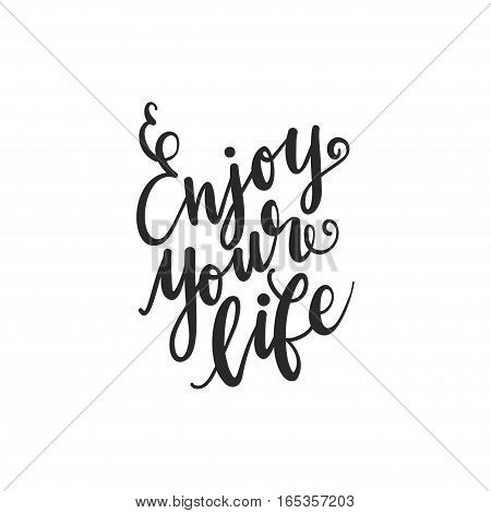 Inscription Enjoy Your Life. Vector illustration with hand-drawn lettering. Calligraphic design