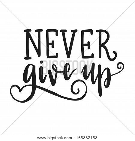 Inscription Be strong never give up, motivational quote lettering. Vector illustration. Calligraphy for the print typography