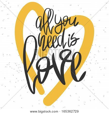 Romantic decorative poster with handdrawn lettering. Modern ink calligraphy. Handwritten black phrase All You Need Is Love and yellow heart on white. Trendy vector design for Valentines Day or wedding